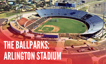 The Ballparks: Arlington Stadium