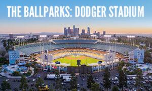 The Ballparks: Dodger Stadium
