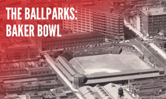 The Ballparks: Baker Bowl