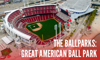 The Ballparks: Great American Ball Park