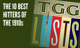 TGG Lists: The 10 Best Hitters of the 1910s