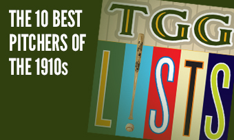 TGG Lists: The 10 Best Pitchers of the 1910s