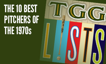 TGG Lists: The 10 Best Pitchers of the 1970s