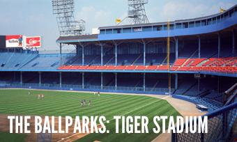 The Ballparks: Tiger Stadium