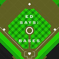 Ed Says: 0 Bases