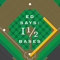 Ed Says: 1.5 Bases