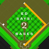 Ed Says: 2 Bases