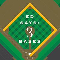 Ed Says: 3 Bases