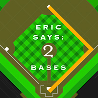 Eric Says: 2 Bases