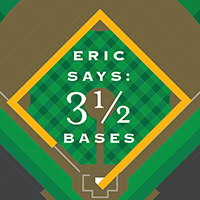 Eric Says: 3.5 Bases