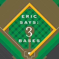 Eric Says: 3 Bases