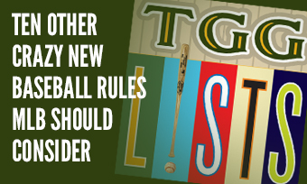 TGG Lists: Ten Other Crazy New Baseball Rules MLB Should Consider