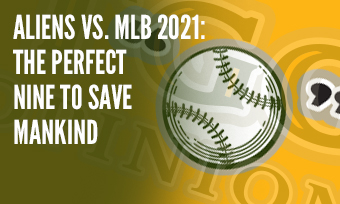 TGG Opinion: Aliens vs. MLB 2021: The Perfect Nine to Save Mankind